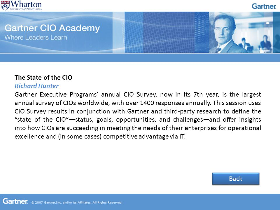The State of the CIO Richard Hunter Gartner Executive Programs' annual CIO Survey, now in its 7th year, is the largest annual survey of CIOs worldwide, with over 1400 responses annually.