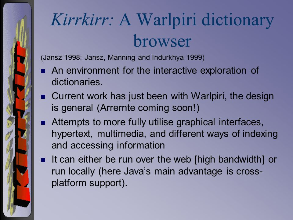 Kirrkirr: A Warlpiri dictionary browser (Jansz 1998; Jansz, Manning and Indurkhya 1999) n An environment for the interactive exploration of dictionaries.