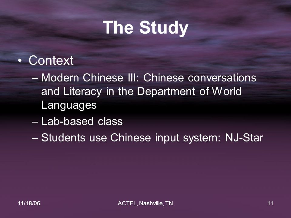 11/18/06ACTFL, Nashville, TN11 The Study Context –Modern Chinese III: Chinese conversations and Literacy in the Department of World Languages –Lab-bas