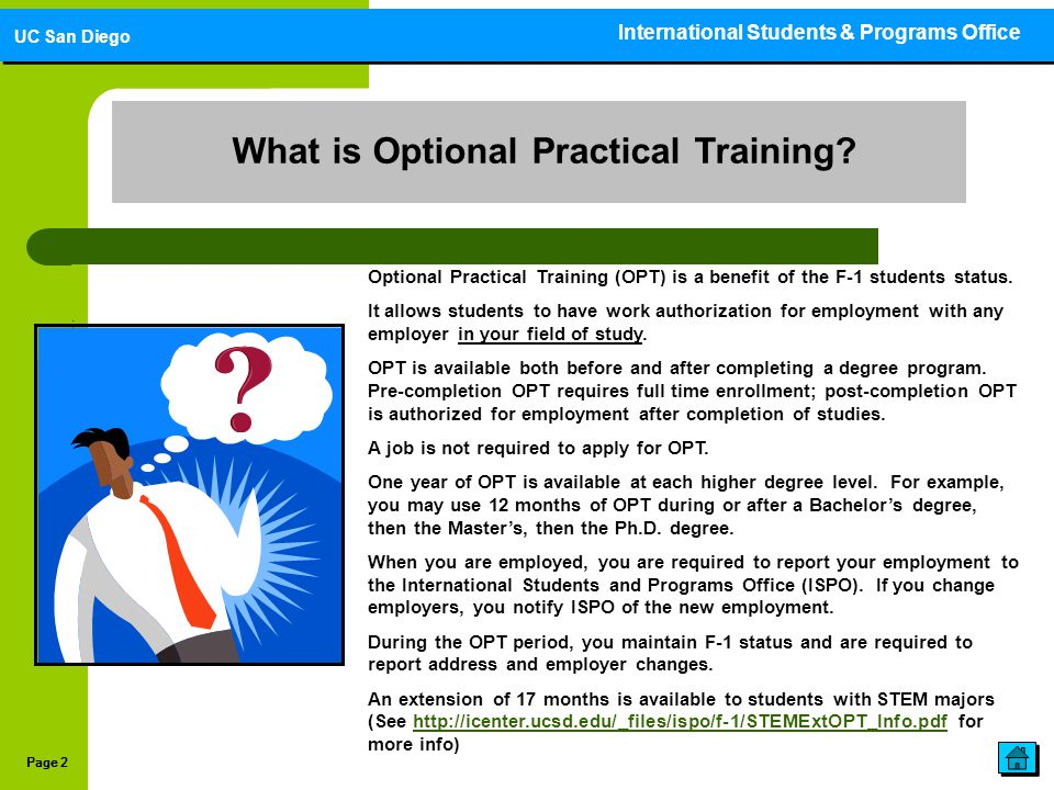 Page 2 : What is Optional Practical Training? Optional Practical Training (OPT) is a benefit of the F-1 students status. It allows students to have wo