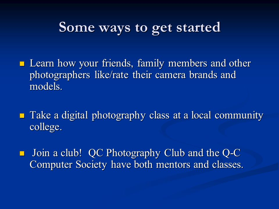 Some ways to get started Learn how your friends, family members and other photographers like/rate their camera brands and models.