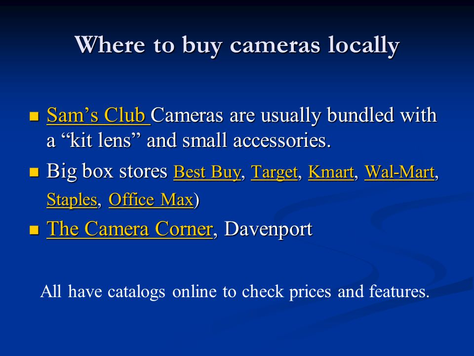 Where to buy cameras locally Sam's Club Cameras are usually bundled with a kit lens and small accessories.