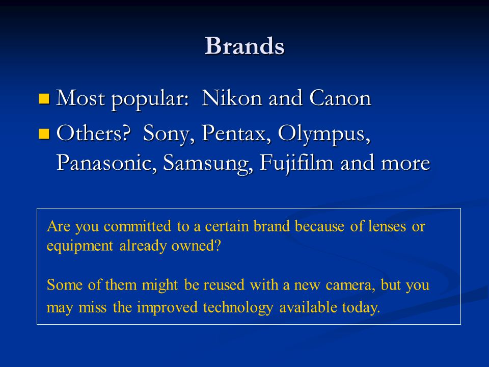 Brands Most popular: Nikon and Canon Most popular: Nikon and Canon Others.