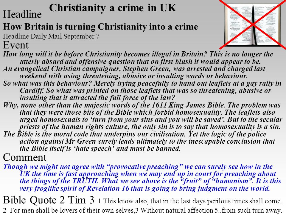 Christianity a crime in UK Headline How Britain is turning Christianity into a crime Headline Daily Mail September 7 Event How long will it be before Christianity becomes illegal in Britain.