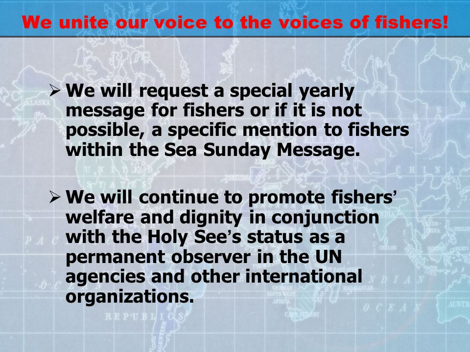 We unite our voice to the voices of fishers!  We will request a special yearly message for fishers or if it is not possible, a specific mention to fi