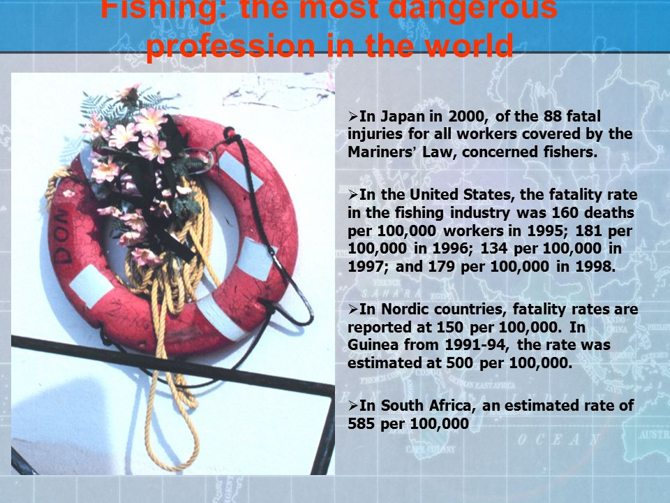Fishing: the most dangerous profession in the world  In Japan in 2000, of the 88 fatal injuries for all workers covered by the Mariners' Law, concern