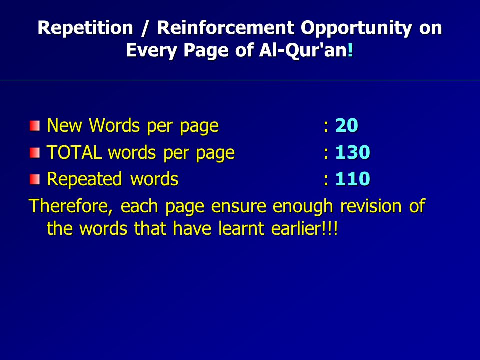 Repetition / Reinforcement Opportunity on Every Page of Al-Qur'an! New Words per page : 20 TOTAL words per page : 130 Repeated words : 110 Therefore,