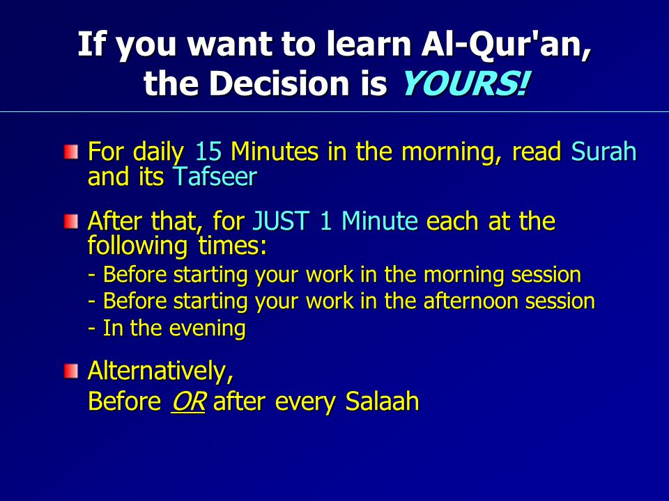 If you want to learn Al-Qur'an, the Decision is YOURS! For daily 15 Minutes in the morning, read Surah and its Tafseer After that, for JUST 1 Minute e