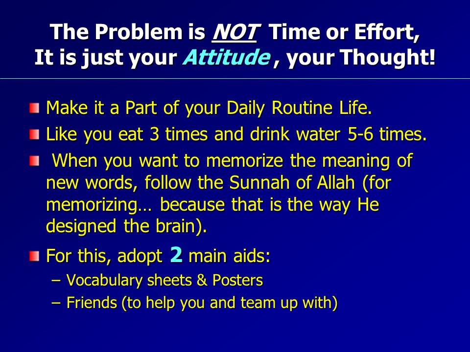 The Problem is NOT Time or Effort, It is just your Attitude, your Thought! Make it a Part of your Daily Routine Life. Like you eat 3 times and drink w