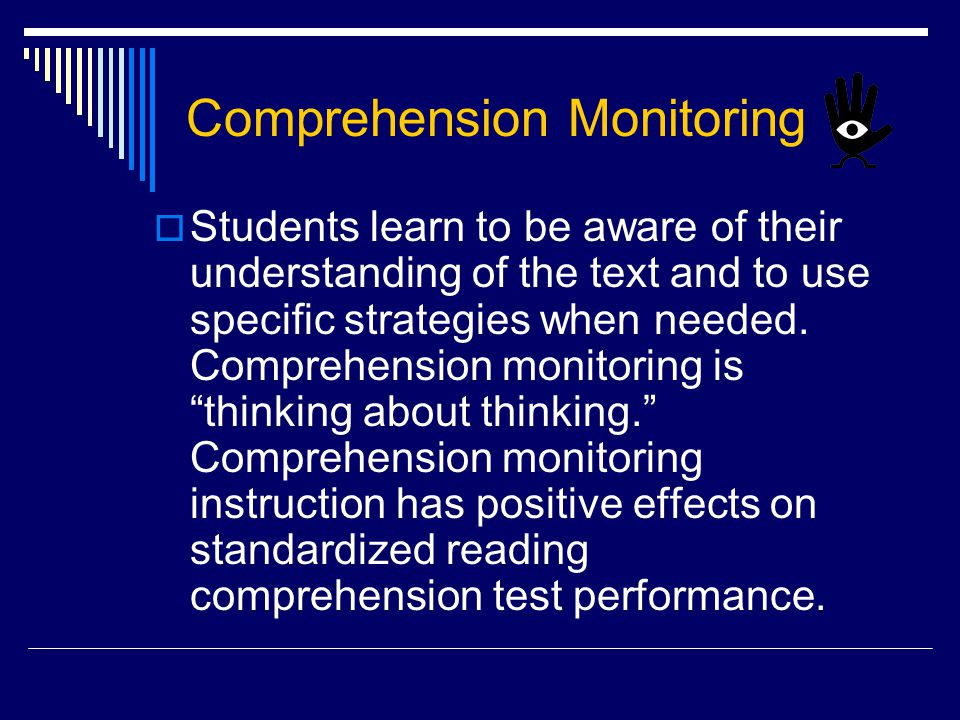 Comprehension Monitoring  Students learn to be aware of their understanding of the text and to use specific strategies when needed.