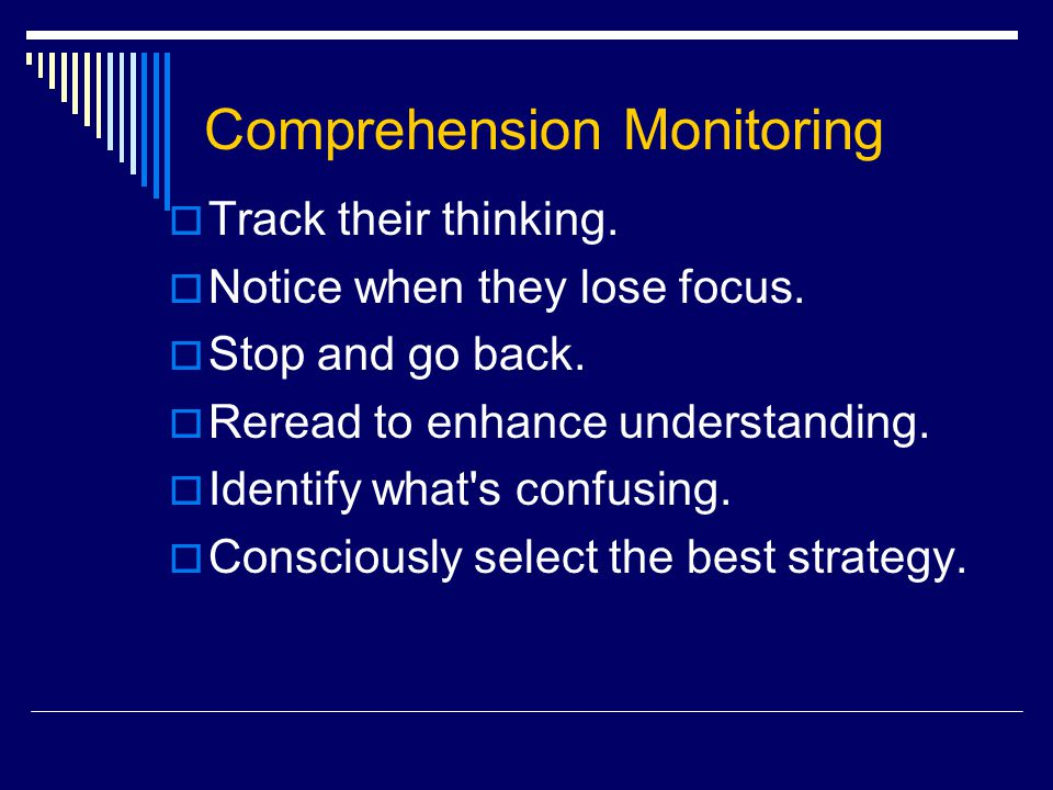 Comprehension Monitoring  Track their thinking. Notice when they lose focus.