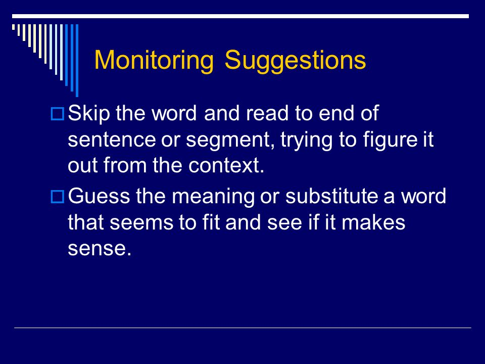 Monitoring Suggestions  Skip the word and read to end of sentence or segment, trying to figure it out from the context.