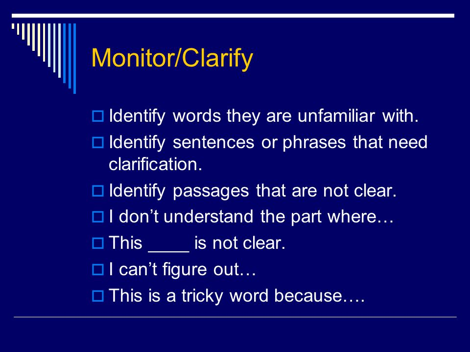 Monitor/Clarify  Identify words they are unfamiliar with.  Identify sentences or phrases that need clarification.  Identify passages that are not c
