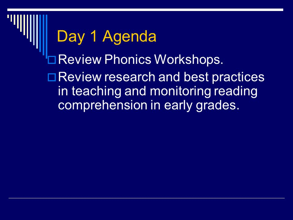 Day 1 Agenda  Review Phonics Workshops.  Review research and best practices in teaching and monitoring reading comprehension in early grades.