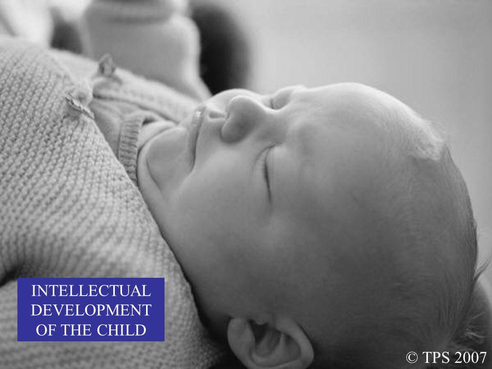 1 INTELLECTUAL DEVELOPMENT OF THE CHILD © TPS 2007