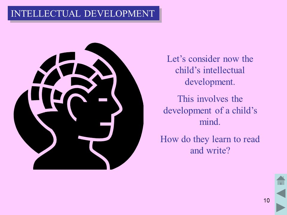 10 Let's consider now the child's intellectual development.
