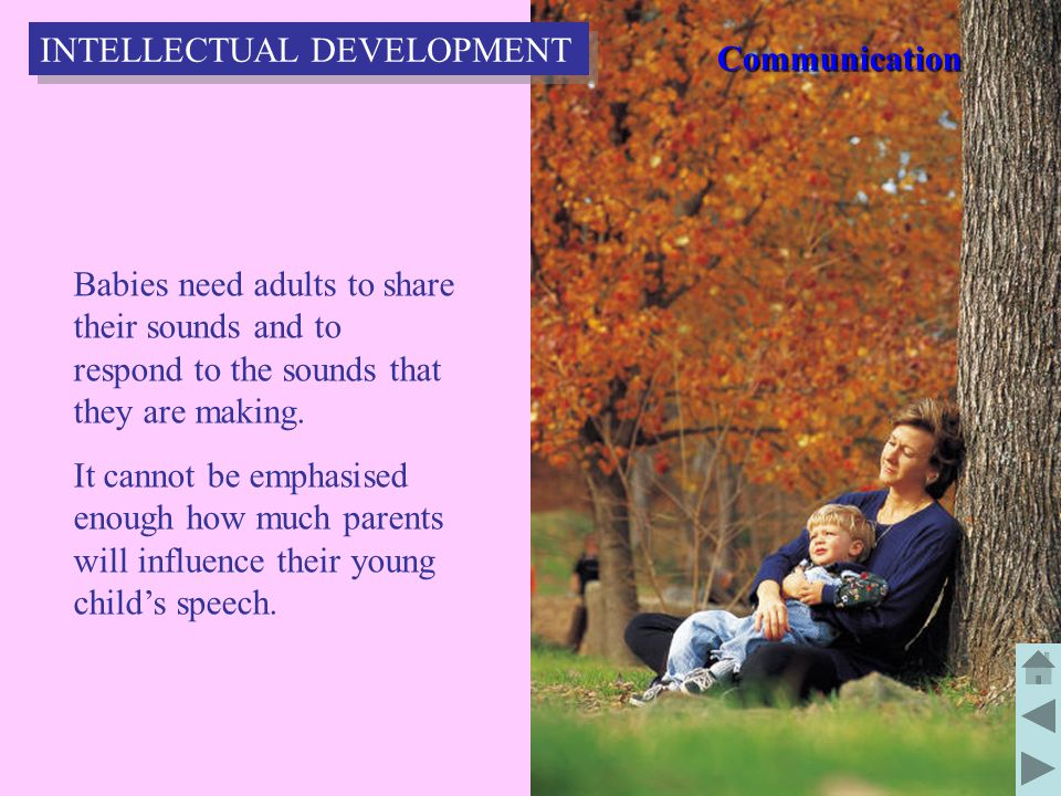 71 Babies need adults to share their sounds and to respond to the sounds that they are making.