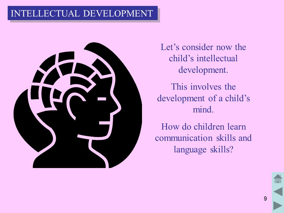 9 Let's consider now the child's intellectual development.