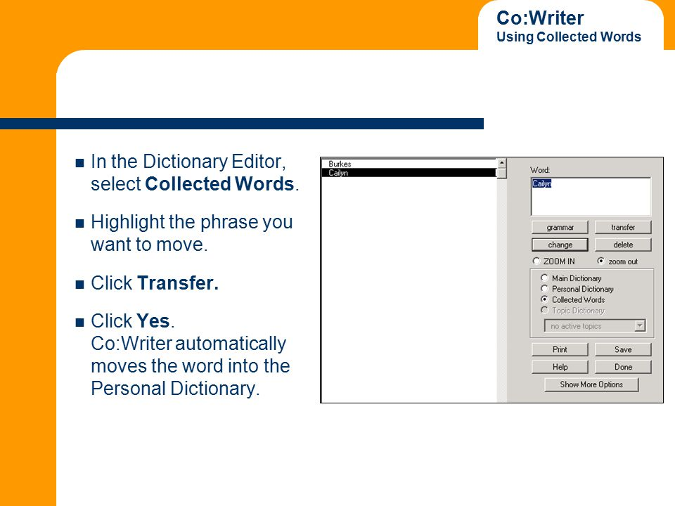 Co:Writer Using Collected Words In the Dictionary Editor, select Collected Words.