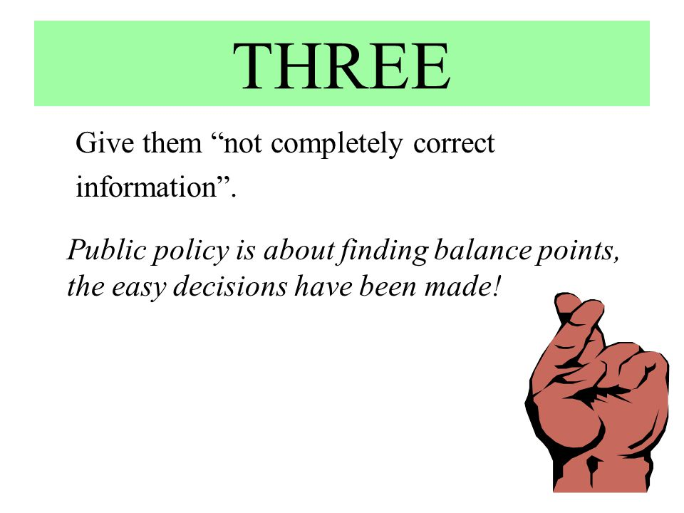 THREE Give them not completely correct information .