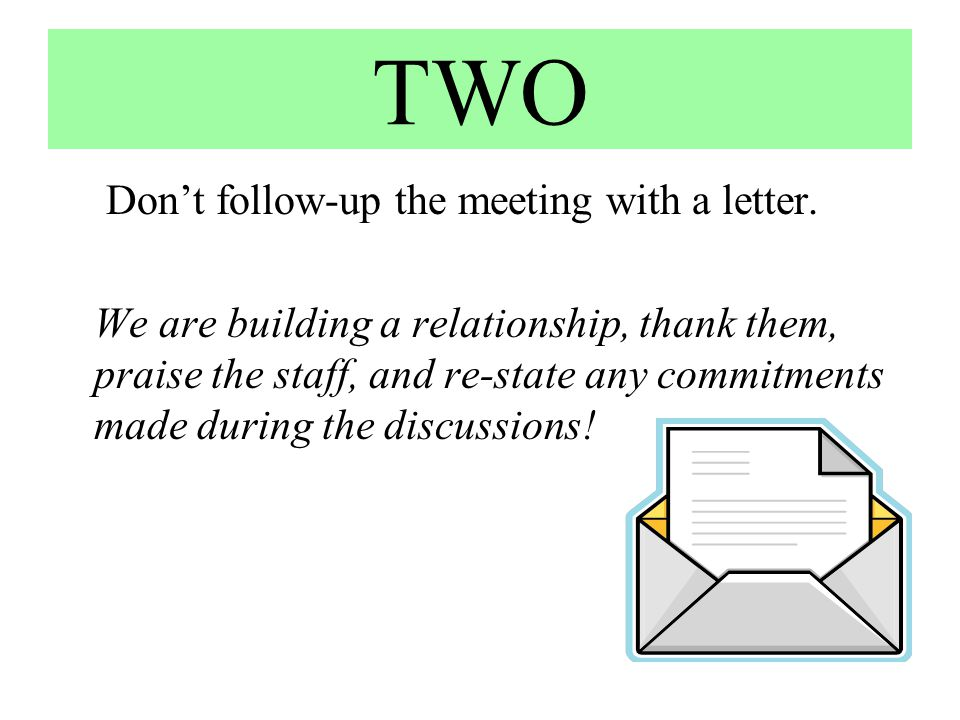 TWO Don't follow-up the meeting with a letter.