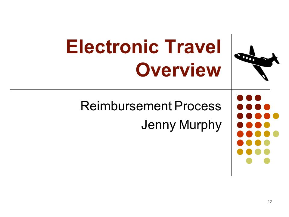12 Electronic Travel Overview Reimbursement Process Jenny Murphy