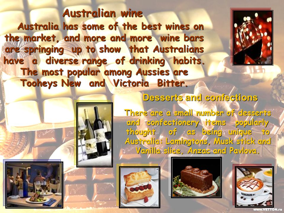 Australian wine Australia has some of the best wines on the market, and more and more wine bars are springing up to show that Australians have a diverse range of drinking habits.