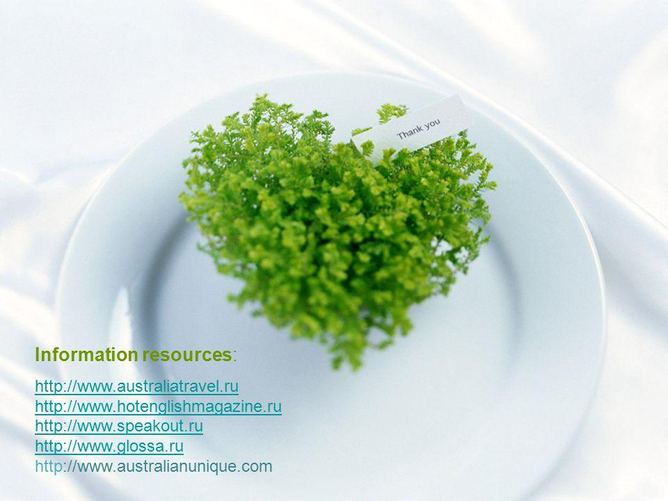 Information resources: http://www.australiatravel.ru http://www.hotenglishmagazine.ru http://www.speakout.ru http://www.glossa.ru http://www.australianunique.com