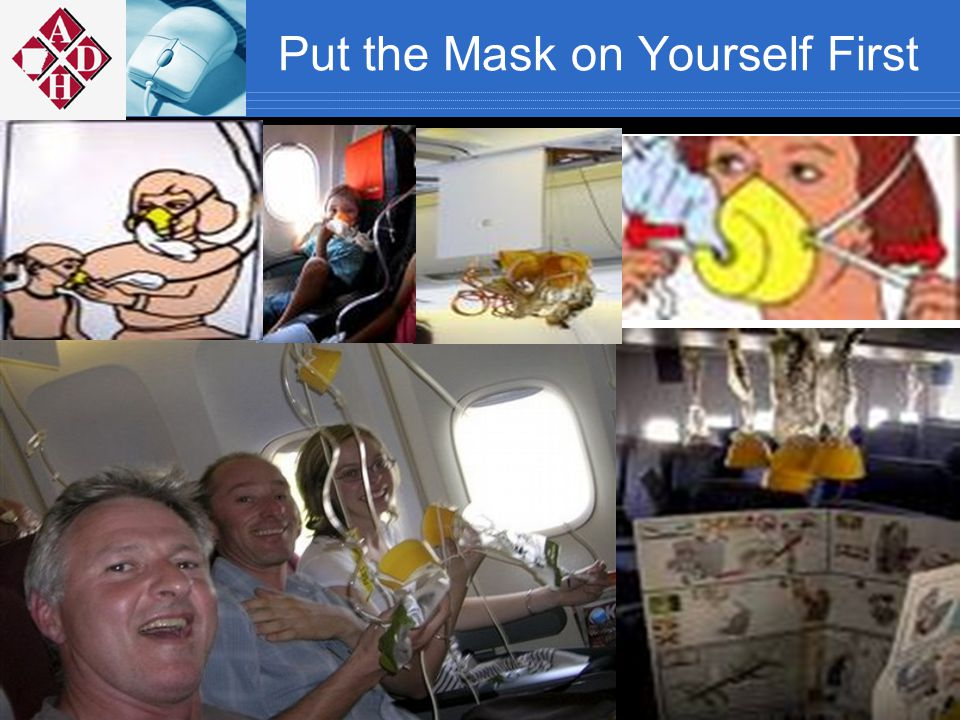 Put the Mask on Yourself First