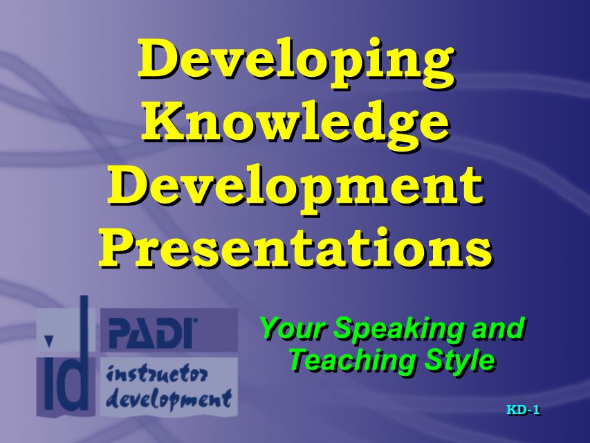KD-2 Overview  Microteaching  Prescriptive Teaching  Teaching Presentations and the PADI System  The Anatomy of a Knowledge Development Presentation  Evaluation Criteria  Preparing Presentations – Group and Individual Exercise  Microteaching  Prescriptive Teaching  Teaching Presentations and the PADI System  The Anatomy of a Knowledge Development Presentation  Evaluation Criteria  Preparing Presentations – Group and Individual Exercise