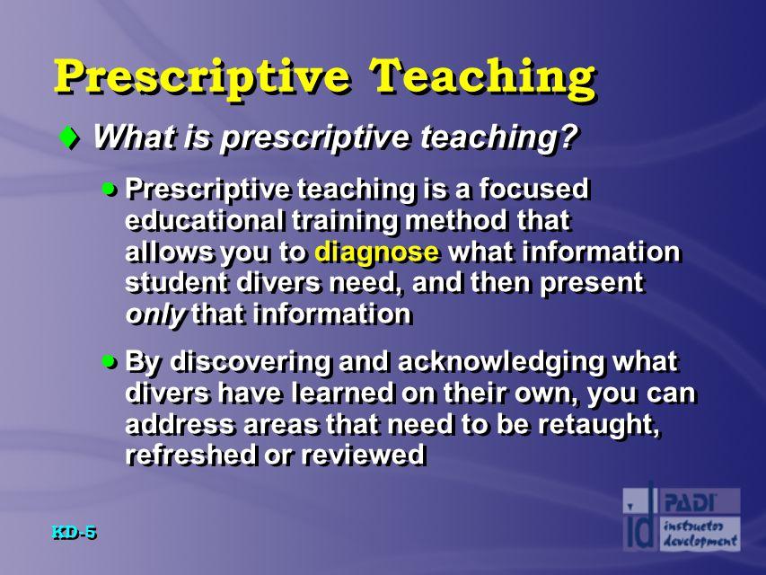 KD-6 Prescriptive Teaching  What is prescriptive teaching.