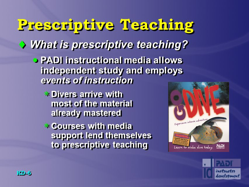 KD-17 Teaching Presentations and the PADI System  Seven factors to consider...