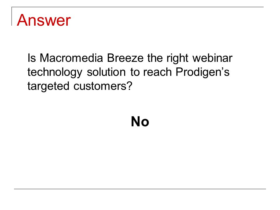 Answer Is Macromedia Breeze the right webinar technology solution to reach Prodigen's targeted customers? No