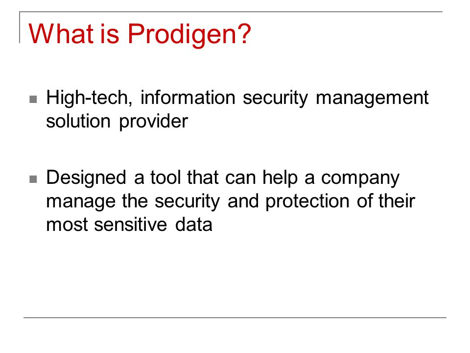 What is Prodigen? High-tech, information security management solution provider Designed a tool that can help a company manage the security and protect