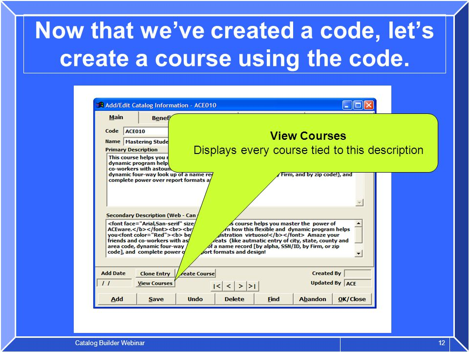 Catalog Builder Webinar 12 Now that we've created a code, let's create a course using the code.