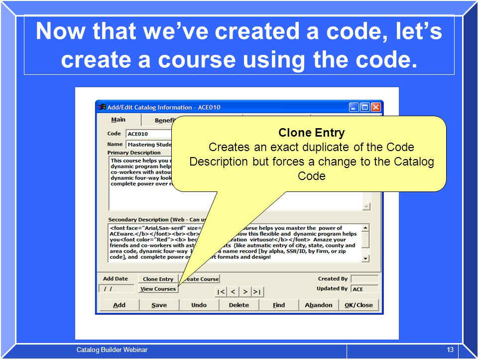 Catalog Builder Webinar 13 Now that we've created a code, let's create a course using the code.