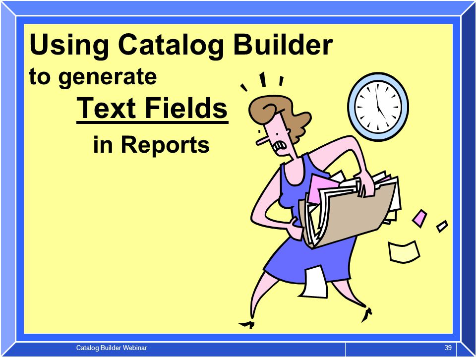 Catalog Builder Webinar 39 Using Catalog Builder to generate Text Fields in Reports