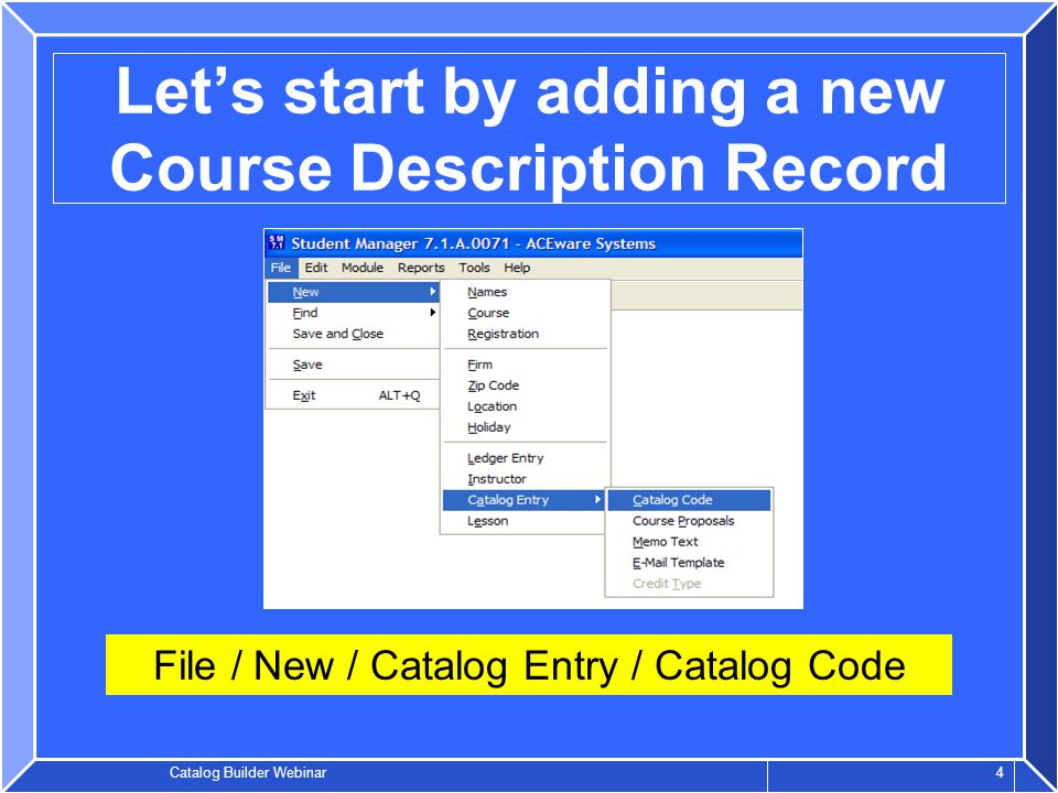 Catalog Builder Webinar 4 Let's start by adding a new Course Description Record File / New / Catalog Entry / Catalog Code