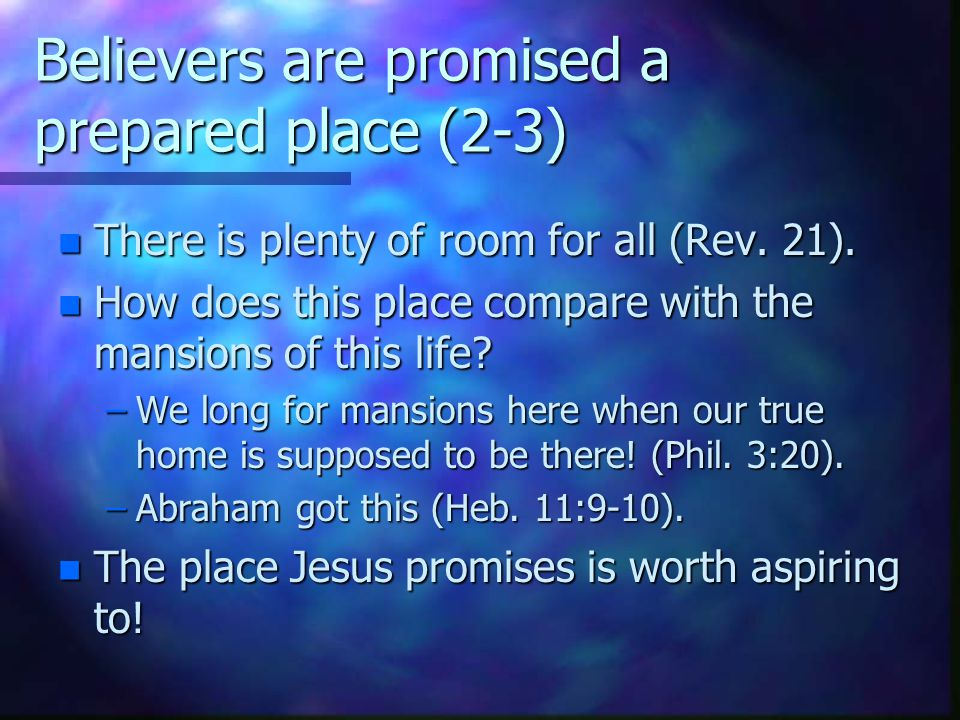 Believers are promised a prepared place (2-3) n There is plenty of room for all (Rev.