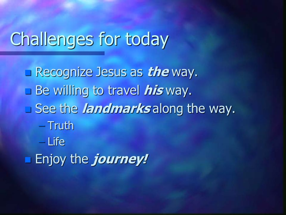 Challenges for today n Recognize Jesus as the way.