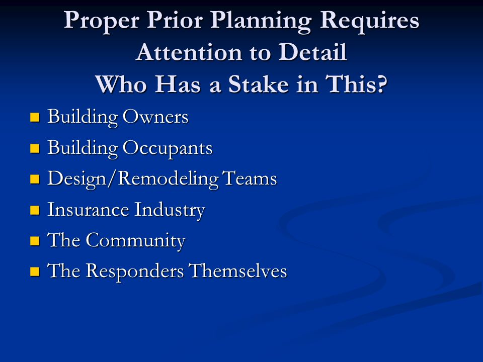 Proper Prior Planning Requires Attention to Detail Who Has a Stake in This? Building Owners Building Owners Building Occupants Building Occupants Desi