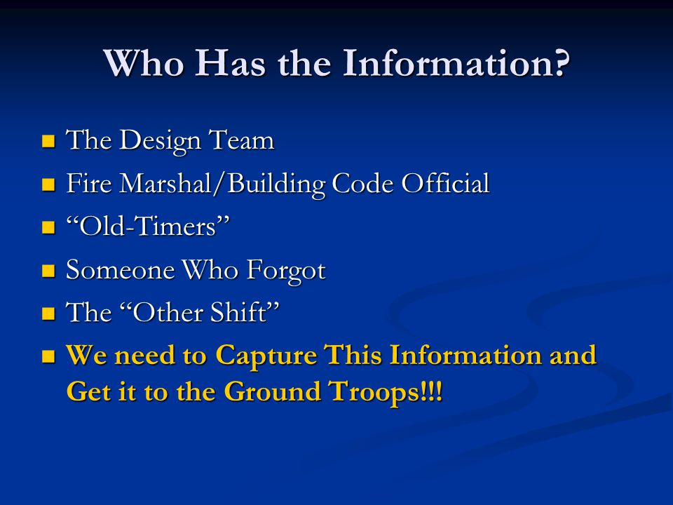 "Who Has the Information? The Design Team The Design Team Fire Marshal/Building Code Official Fire Marshal/Building Code Official ""Old-Timers"" ""Old-Tim"