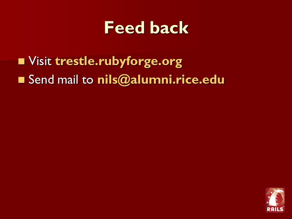 Feed back Visit trestle.rubyforge.org Visit trestle.rubyforge.org Send mail to nils@alumni.rice.edu Send mail to nils@alumni.rice.edu