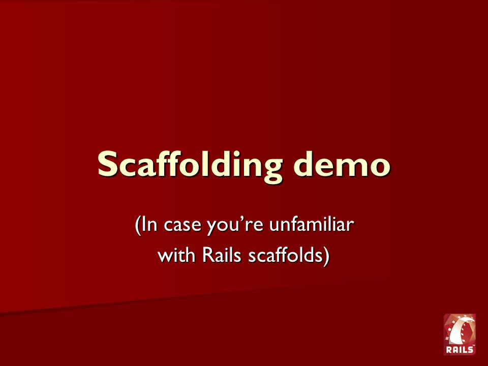 Scaffolding demo (In case you're unfamiliar with Rails scaffolds)
