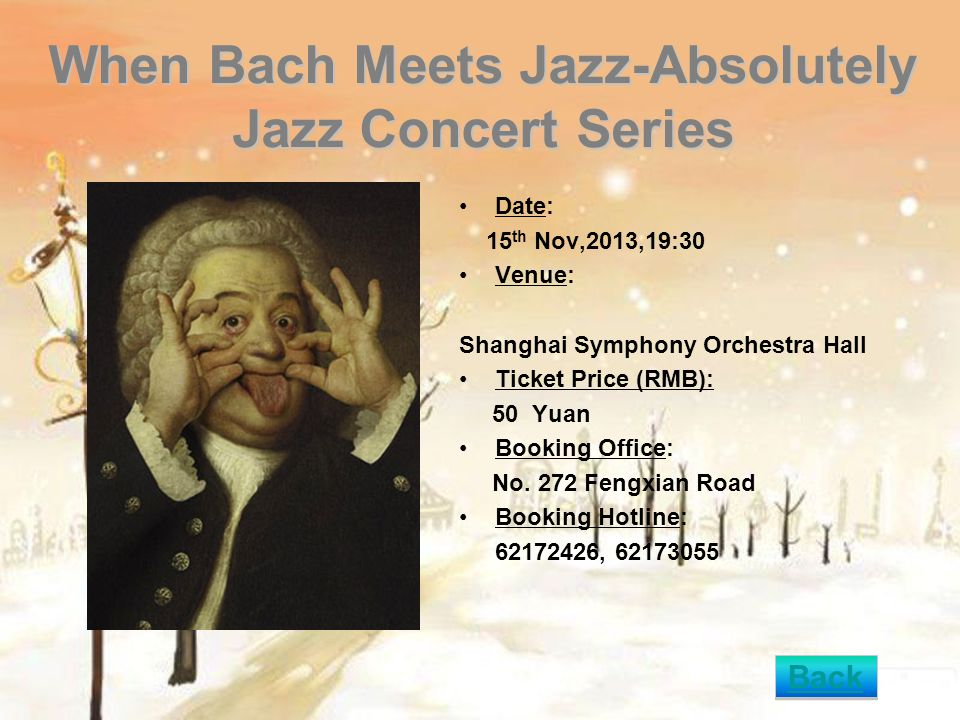 When Bach Meets Jazz-Absolutely Jazz Concert Series Date: 15 th Nov,2013,19:30 Venue: Shanghai Symphony Orchestra Hall Ticket Price (RMB): 50 Yuan Boo