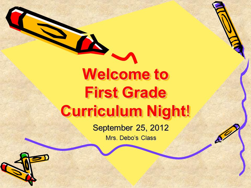 Welcome to First Grade Curriculum Night! September 25, 2012 Mrs. Debo's Class