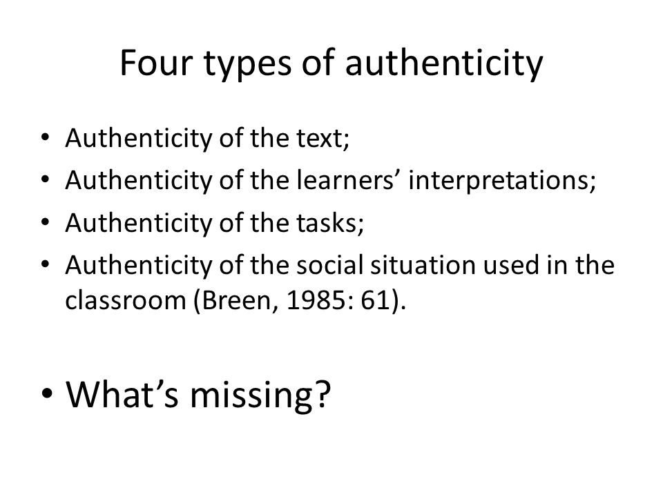 Four types of authenticity Authenticity of the text; Authenticity of the learners' interpretations; Authenticity of the tasks; Authenticity of the soc