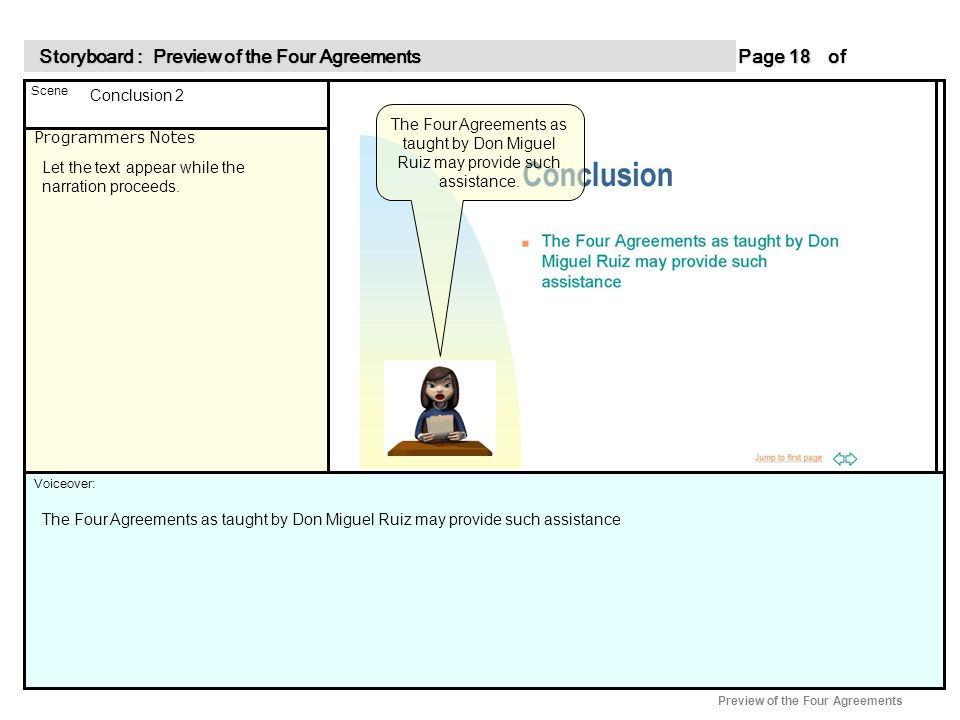 Programmers Notes Page of 18 18 Scene Voiceover: Storyboard : Preview of the Four Agreements Storyboard : Preview of the Four Agreements Preview of the Four Agreements The Four Agreements as taught by Don Miguel Ruiz may provide such assistance.