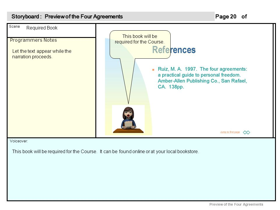 Programmers Notes Page of 20 20 Scene Voiceover: Storyboard : Preview of the Four Agreements Storyboard : Preview of the Four Agreements Preview of the Four Agreements This book will be required for the Course.