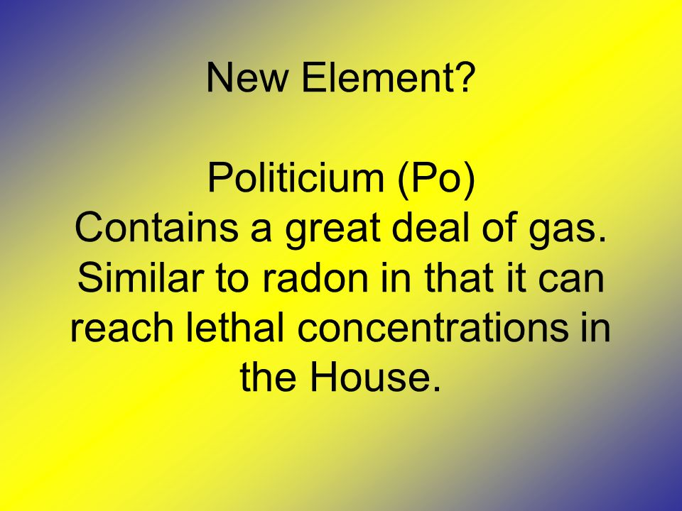 New Element. Politicium (Po) Contains a great deal of gas.